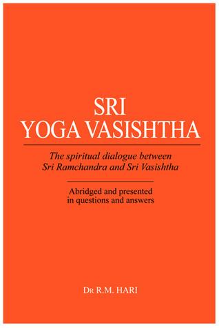 Sri Yoga Vasishtha: The Spiritual Dialogue Between Sri Ramchandra And Sri Vasishtha R.M. Hari