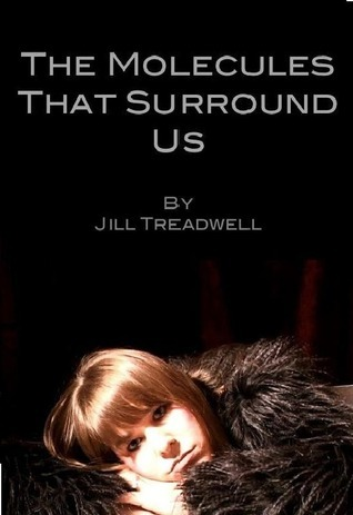 The Molecules That Surround Us Jill Treadwell