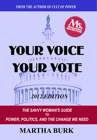 Your Voice, Your Vote -XLD: The Savvy Womans Guide to Power, Politics, and the Change We Need Martha Burk