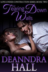 Tearing Down Walls (Love Under Construction, Book 2) Deanndra Hall