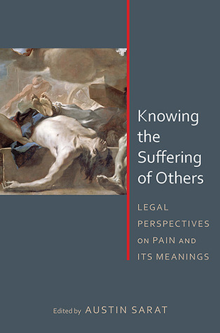 Knowing the Suffering of Others: Legal Perspectives on Pain and Its Meanings  by  Austin Sarat