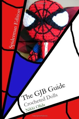 The GJB Guide: Crocheted Dolls [Spiderman Edition]  by  Nikki Olida