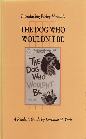 Introducing Farley Mowats The Dog Who Wouldnt Be  by  Lorraine M. York