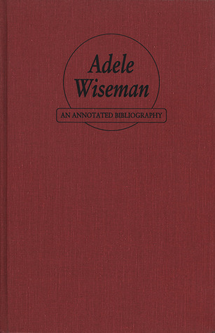 Adele Wiseman: An Annotated Bibliography Ruth Panofsky