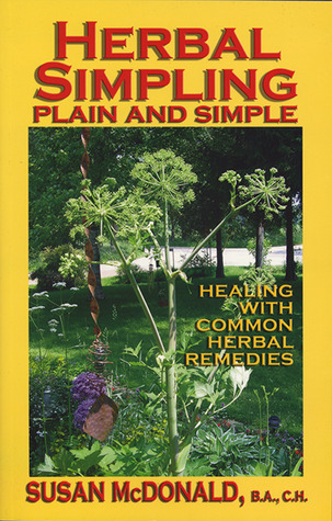 Herbal Simpling Plain and Simple: Healing with Common Herbal Remedies  by  Susan McDonald