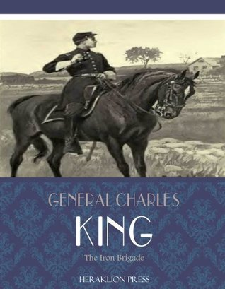 The Iron Brigade  by  General Charles King