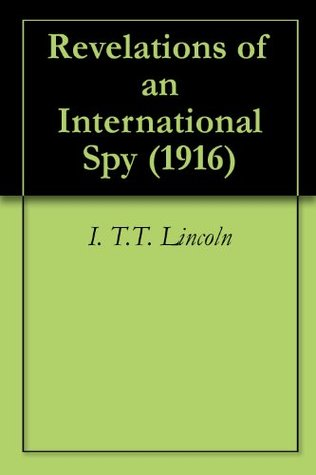 Revelations of an International Spy (1916)  by  I. T.T. Lincoln