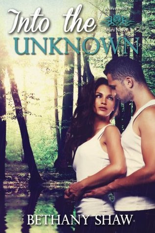 Into the Unknown (A Werewolf Wars Novel)  by  Bethany Shaw