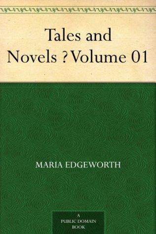 Tales and Novels - Volume 01 Maria Edgeworth