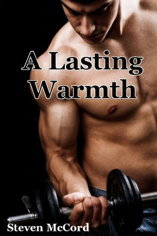 A Lasting Warmth (Gay Military Erotica) (Battle for Love: 3) Steven McCord