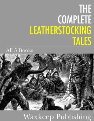 The Complete Leatherstocking Tales: All 5 Books James Fenimore Cooper