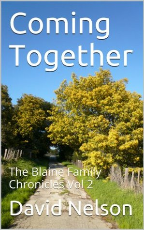 Coming Together: The Blaine Family Chronicles Vol 2  by  David Nelson