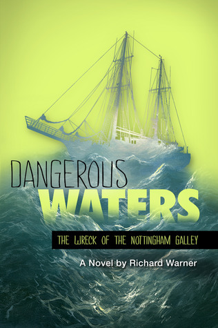 Dangerous Waters: The Wreck of The Nottingham Galley Richard Warner