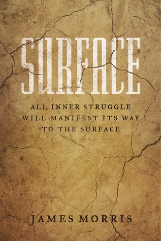 Surface: All Inner Struggle Will Manifest Its Way to the Surface James    Morris
