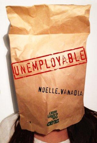Unemployable  by  Noelle Vanadia