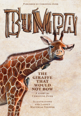 Bumpa the Giraffe That Would Not Bow  by  Christine Zuhr