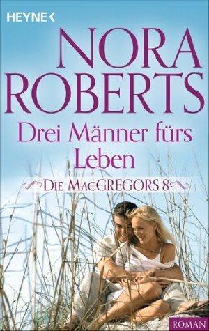 Die MacGregors 8. Drei Männer fürs Leben Nora Roberts