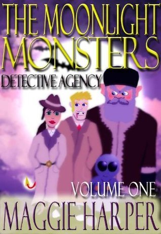 The Moonlight Monsters Detective Agency Volume One Maggie Harper