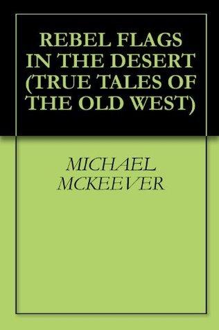 REBEL FLAGS IN THE DESERT Michael McKeever