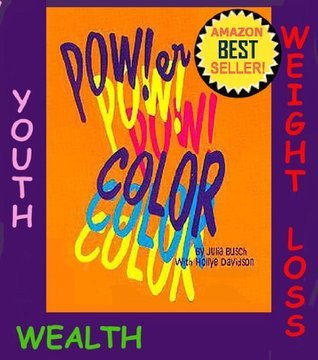 Power Color Volume 4. Color me Wealthy, Young and Fat Free!  by  Julia M. Busch