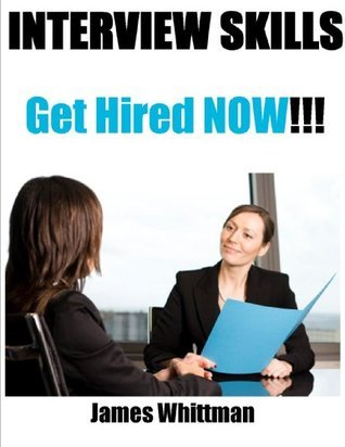 Interview Skills: Get Hired Now  by  James Whittman