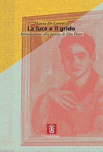 La luce e il grido. Introduzione alla poesia di Elio Fiore  by  Maria Amata Di Lorenzo