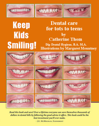 Keep Kids Smiling: Dental Care For Tots To Teens  by  Catherine Thom