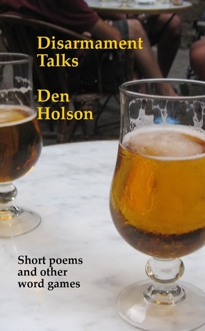 Disarmament Talks: Short Poems and Other Word Games Den Holson
