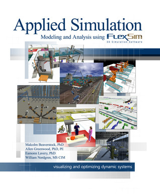 Applied Simulation: Modeling and Analysis Using FlexSim  by  Malcolm Beaverstock