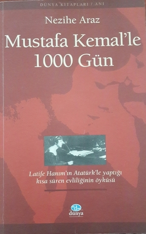Mustafa Kemalle 1000 Gün Nezihe Araz