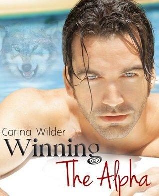 Winning The Alpha (Wolf Rock Shifters, #1) Carina Wilder