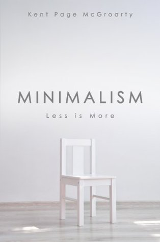 Minimalism: Less is More  by  Kent Page McGroarty