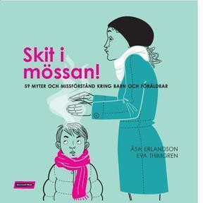 Skit i mössan: 59 myter och missförstånd kring barn och föräldrar Åsa Erlandson