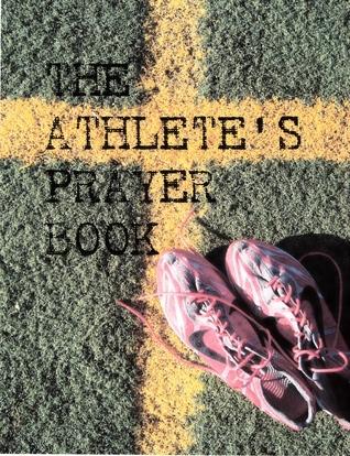 The Athletes Prayer Book: Prayers on the Field of Faith An Athlete of Faith