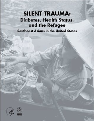 SILENT TRAUMA: Diabetes, Health Status, and the Refugee --- Southeast Asians in the United States  by  National Diabetes Education Program
