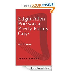 Edgar Allen Poe was a Pretty Funny Guy: An Essay  by  Loura Lawrence