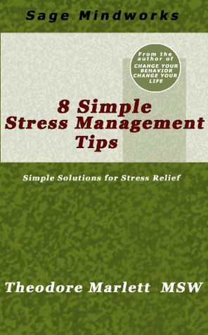 8 Simple Stress Management Tips: Simple Solutions For Stress Relief  by  Theodore Marlett