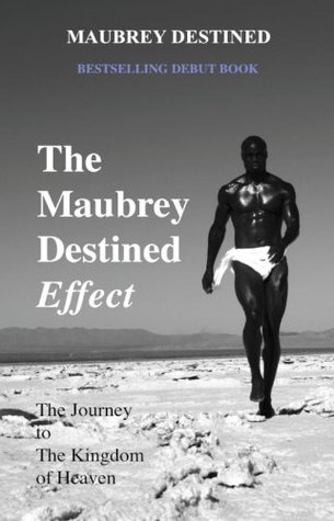 The Maubrey Destined Effect - The Journey to The Kingdom of Heaven  by  Maubrey Destined