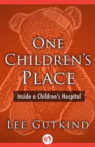 One Childrens Place: Inside a Childrens Hospital Lee Gutkind