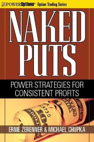 Naked Puts: Power Strategies for Consistent Profits (Option Trading Series)  by  Michael Chupka