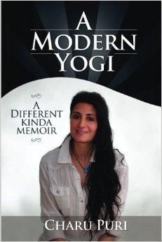 A Modern Yogi: A Different Kinda Memoir  by  Charu Puri