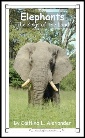 Elephants: The Kings of the Land (15-Minute Books)  by  Caitlind L. Alexander