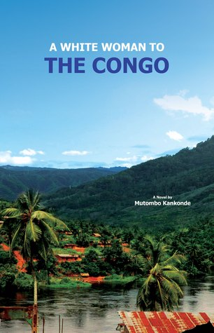 A White Woman To The Congo: The Tale of Sumpi, a traditional Chiefs Man & Ears  by  Mutombo Kankonde