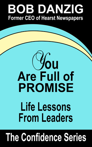 You Are Full of Promise: Life Lessons for Leaders Bob Danzig