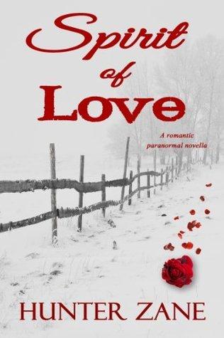 Spirit of Love: A Romantic Paranormal Novella Hunter Zane