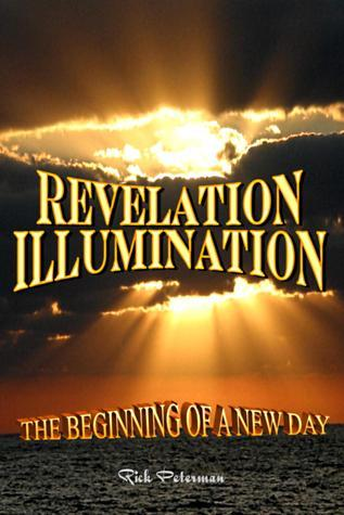 Revelation Illumination: The Beginning Of A New Day  by  Rick Peterman