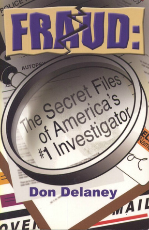 Fraud: The Secret Files of  Americas # 1 Investigator  by  Don Delaney
