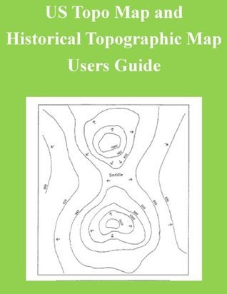 US Topo Map and Historical Topographic Map Users Guide  by  United States Geological Survey