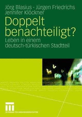 Doppelt Benachteiligt?: Leben in einem deutsch-türkischen Stadtteil  by  Jörg Blasius