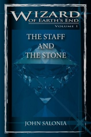 The Staff and the Stone (Wizard of Earths End, #1) John Salonia